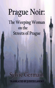Prague Noir:The Weeping Woman on the Streets of Prague